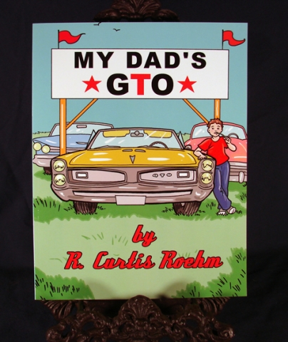 My Dad's GTO by R. Curtis Roehm
